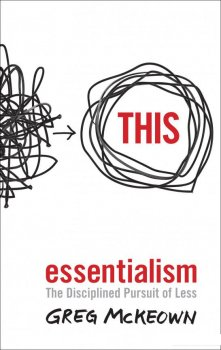 Essentialism. The Disciplined Pursuit of Less (447660)