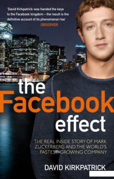 Facebook Effect. The Inside Story of the Company that Is Connecting the World (287204)