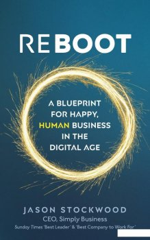 Reboot: A Blueprint for Happy, Human Business in the Digital Age (960072)